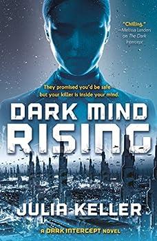 Dark Mind Rising: A Dark Intercept Novel (The Dark Intercept) Hardcover – November 13, 2018 by Julia Keller (Author)