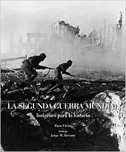 La Segunda Guerra Mundial (Imagenes Para La Historia): Amazon.es: Paco Elvira: Libros