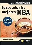 LO QUE SABEN LOS MEJORES MBA: Grandes ideas y propuestas de las mejores escuelas de negocios