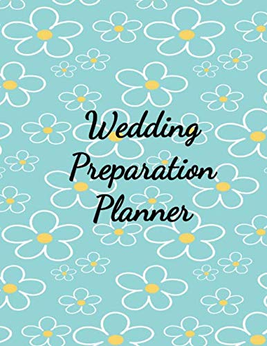 Wedding Preparation Planner: The Best Wedding Planner Book and Organizer with Planning Checklists To Do Before You Say I Do! Yellow and White Daisies on a Blue Glossy Cover (Best Flowers For Wedding Anniversary)
