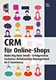 CRM für Online-Shops: Make Big Data Small - Erfolgreiches Customer Relationship Management im E-Commerce (mitp Business) (mitp Professional)