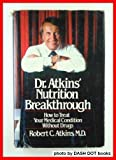 Dr. Atkins' Nutrition Breakthrough: How to Treat Your Medical Condition Without Drugs 1st edition by Atkins, Robert C., M.D. published by William Morrow & Co Hardcover