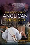 The Vocation of Anglican Theology: Sources and Essays
