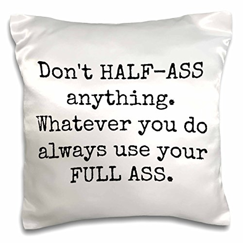 Xander Funny Quotes   Dont Half Ass Anything Whatever You Do Always Use Your Full Ass   16X16 Inch Pillow Case  Pc 213298 1