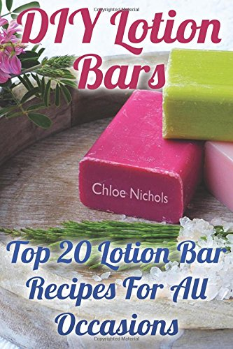 DIY Lotion Bars: Top 20 Lotion Bar Recipes For All Occasions PDF