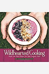 Wildhearted Cooking: Simple and Fresh Recipes for Kind, Sanguine Souls (Living Well Collection) Paperback