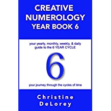 CREATIVE NUMEROLOGY YEAR BOOK 6: your yearly, monthly, weekly, & daily guide to the 6 YEAR CYCLE