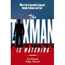 Taxman Is Watching: What Every Canadian Taxpayer Needs to Know and Fear