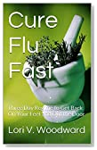 Cure Flu Fast: Three Day Regime to Get Back On Your Feet and Out the Door