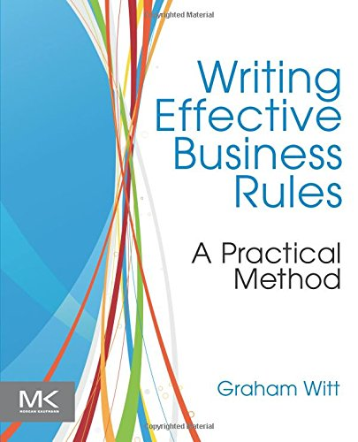 Writing Effective Business Rules by Morgan Kaufmann