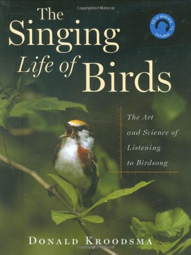 The Singing Life Of Birds: The Art And Science Of Listening To Birdsong (Best Birds Singing)