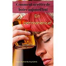 Arrêtez de boire aujourd'hui en permanence (French Edition)