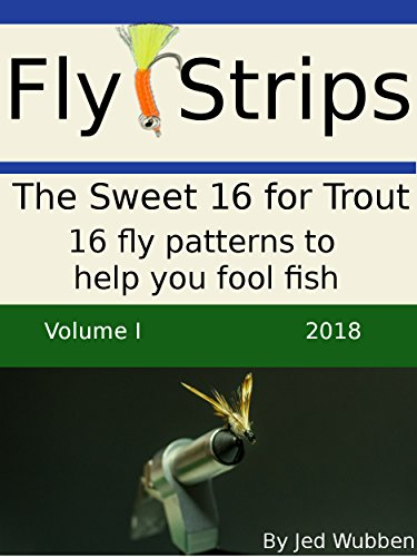 [D.O.W.N.L.O.A.D] Fly-Strips : The Sweet 16 for Trout: 16 fly pattens for help you fool fish<br />R.A.R