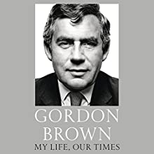 My Life, Our Times Audiobook by Gordon Brown Narrated by Gordon Kennedy