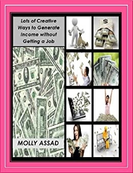 Lots of Creative Ways to Generate Income without Getting a Job