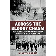 Across the Bloody Chasm: The Culture of Commemoration among Civil War Veterans (Conflicting Worlds: New Dimensions of the American Civil War)