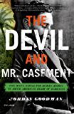 The Devil and Mr. Casement: One Man's Battle for Human Rights in South America's Heart of Darkness