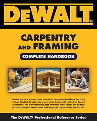 DEWALT Carpentry and Framing Complete Handbook (DEWALT Series) by DEWALT