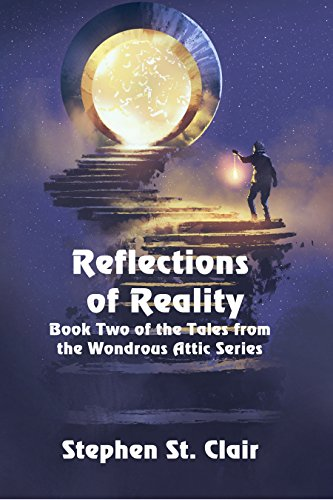 Reflections of Reality (Tales from the Wondrous Attic Book 2) by [St. Clair, Stephen]