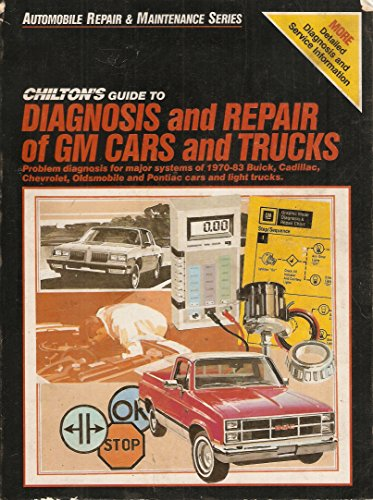 Chilton's Guide to Diagnosis and Repair of GM Cars & Trucks 1970-83 : Problem Diagnosis for Major Systems on Buick, Cadillac, Chevy, Oldsmobile, & Pontiac Cars and Light Trucks (Automobile Repair & Maintenence Series Part No. 7646) (Parts Cadillac Repair)