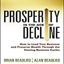 Prosperity in the Age of Decline: How to Lead Your Business and Preserve Wealth Through the Coming Business Cycles Audiobook by Brian Beaulieu, Alan Beaulieu Narrated by Tim Andres Pabon
