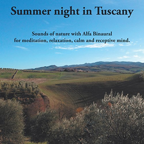 Summer Night in Tuscany (Sounds of Nature with Alfa Binaural for Meditation, Relaxation, Calm and Receptive (Tuscany Natural)