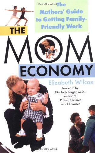 The Mom Economy: The Mothers's Guide to Getting Family-Friendly Work pdf