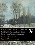 img - for The London Science Class-Books, Elementary Series; Astronomy book / textbook / text book