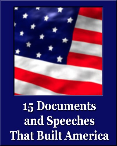 15 Documents and Speeches That Built America (Unique Classics) (Declaration of Independence, US Constitution and Amendments, Articles of Confederation, Magna Carta, Gettysburg Address, Four Freedoms) by [Roosevelt, Franklin, Washington, George, Lincoln, Abraham, Jefferson, Thomas, Franklin, Benjamin]
