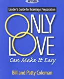 Only Love Can Make It Easy, Bill Coleman and Patty Coleman, 0896221326
