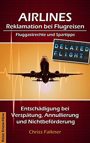 AIRLINES - Reklamation bei Flugreisen, Fluggastrechte und Spartipps: Entschädigung bei Verspätung, Annullierung und Nichtbeförderung (German Edition)