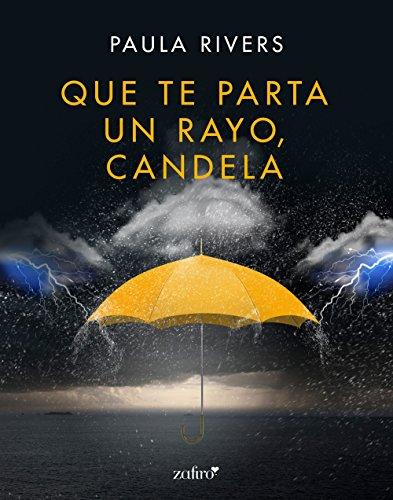 Que te parta un rayo, Candela (Spanish Edition)