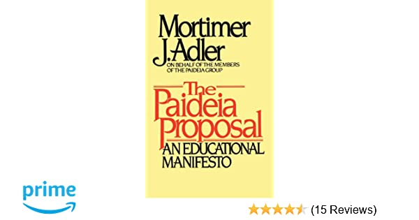 The Paideia Proposal An Educational Manifesto Mortimer J Adler