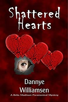 Shattered Hearts: A Brita Madison Paranormal Mystery by [Williamsen, Dannye]