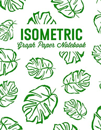 Isometric Graph Paper Notebook: For 3D Design, Sketches, Graphics and More: Leaves Print (Isometric Grid Notebooks) (Best Computer For Interior Design Student)