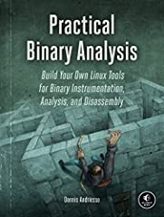 Stop manually analyzing binary! Practical Binary Analysis is the first book of its kind to present advanced binary analysis topics, such as binary instrumentation, dynamic taint analysis, and symbolic execution, in an accessible way.As malwar...