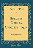 Amazon / Forgotten Books: Success Dahlia Gardens, 1925 Classic Reprint (Charles G Reed)