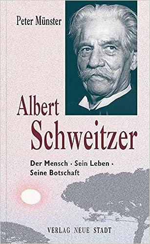 albert schweitzer der mensch sein leben seine botschaft zeugen unserer zeit amazonde peter mnster bcher - Albert Schweitzer Lebenslauf