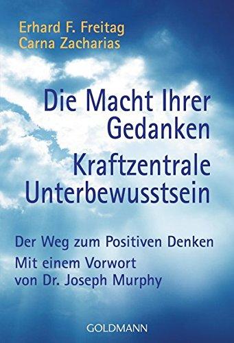 Die Macht Ihrer Gedanken - Kraftzentrale Unterbewusstsein: Der Weg zum Positiven Denken. Mit einem Vorwort von Joseph Murphy