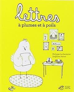 vignette de 'Lettres à plumes et à poils (Philippe Lechermeier)'