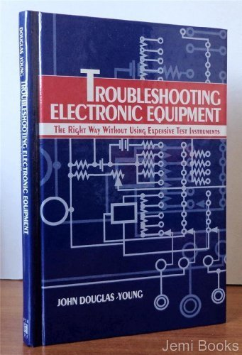Troubleshooting Electronic Equipment the Right Way Without Using Expensive Test Instruments