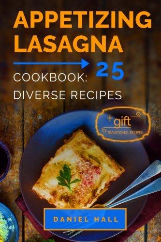 Appetizing lasagna. Cookbook: 25 diverse recipes.