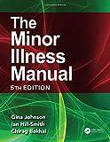 The Minor Illness Manual: 5th Edition