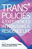 img - for Trans* Policies & Experiences in Housing & Residence Life (An ACPA Co-Publication) book / textbook / text book