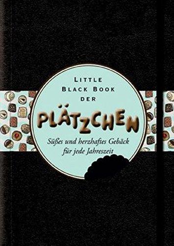 Little Black Book der Plätzchen: Süßes und herzhaftes Gebäck für jede Jahreszeit (Little Black Books (Deutsche Ausgabe))