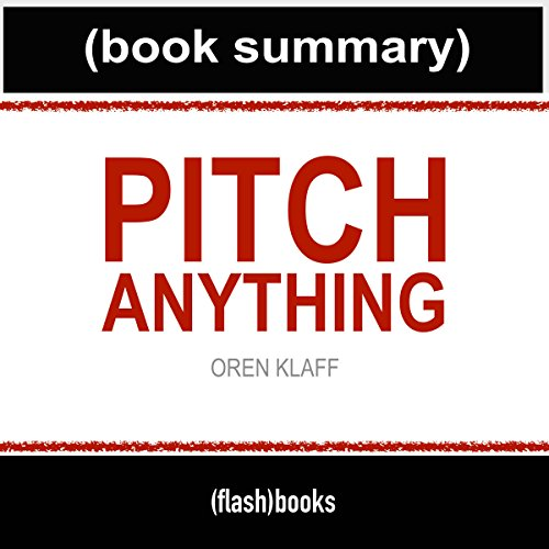 Price comparison product image Pitch Anything by Oren Klaff - Book Summary: An Innovative Method for Presenting, Persuading, and Winning the Deal