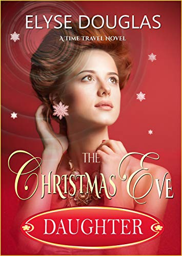 (The Christmas Eve Daughter - A Time Travel Novel: The Sequel to The Christmas Eve Letter)