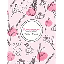 Honeymoon Wedding Planner: Wedding Planner, Travel Planner, Vacation Planner, Wedding Organizer, Holiday Planner, Destination Wedding, Romantic Notebook