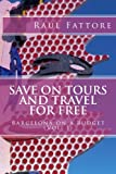 Save on Tours and Travel for Free (Leisure for Less - Budget Tours and Budget Places to Visit in Barcelona) (Volume 1)