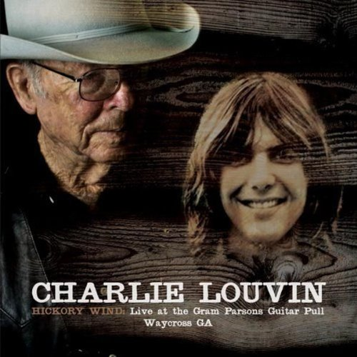 Hickory Wind : Live At The Gram Parsons Guitar Pull, Waycross GA by Louvin, Charlie